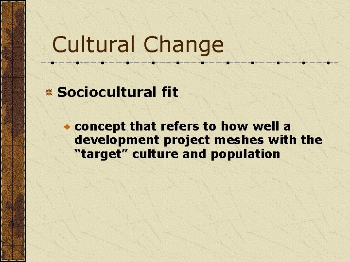 Cultural Change Sociocultural fit concept that refers to how well a development project meshes