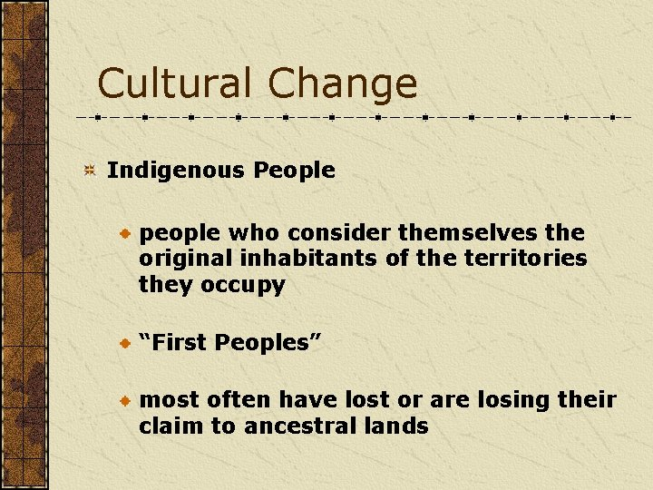 Cultural Change Indigenous People people who consider themselves the original inhabitants of the territories