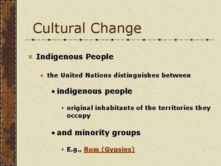 Cultural Change Indigenous People the United Nations distinguishes between • indigenous people s original