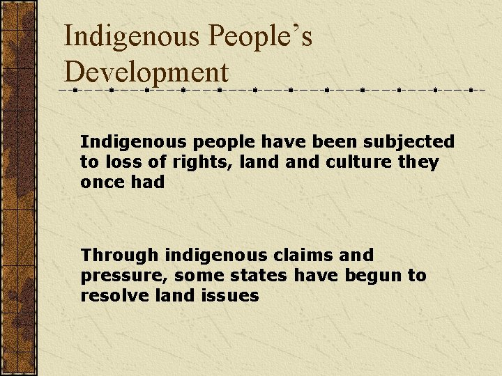 Indigenous People's Development Indigenous people have been subjected to loss of rights, land culture