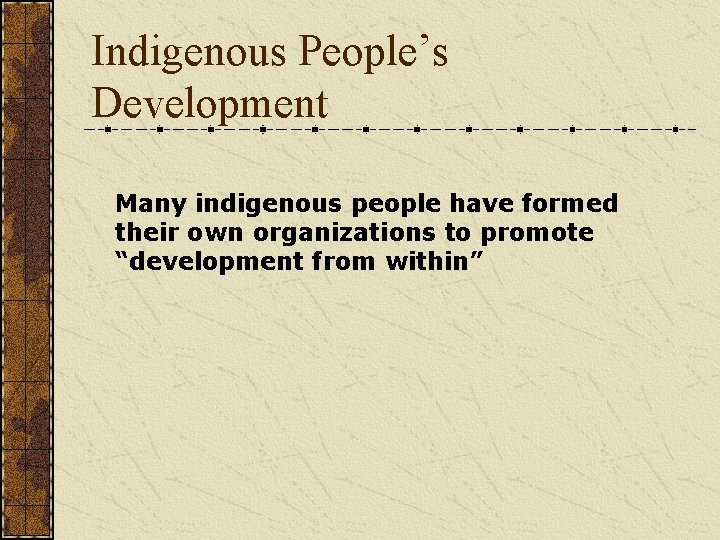 """Indigenous People's Development Many indigenous people have formed their own organizations to promote """"development"""