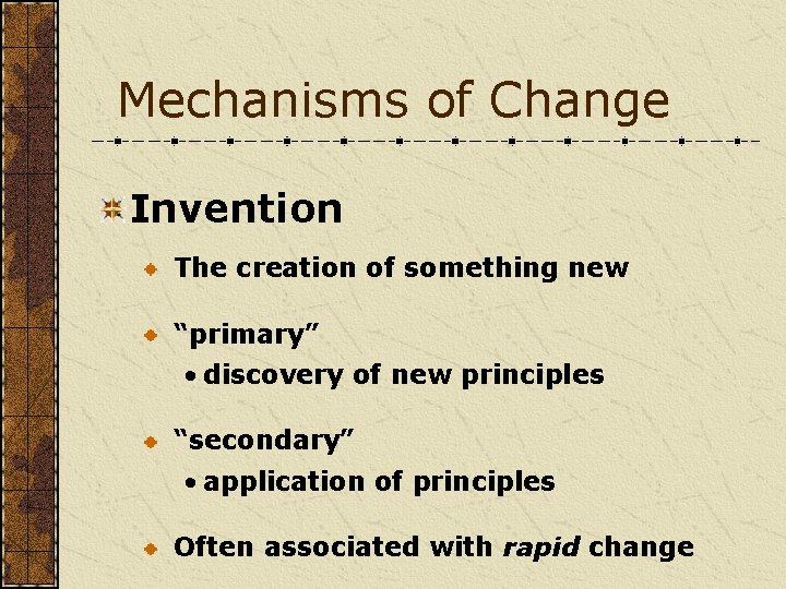 """Mechanisms of Change Invention The creation of something new """"primary"""" • discovery of new"""