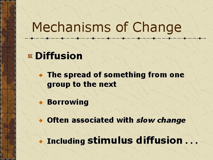 Mechanisms of Change Diffusion The spread of something from one group to the next