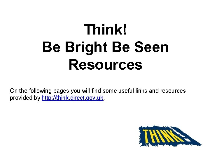 Think! Be Bright Be Seen Resources On the following pages you will find some