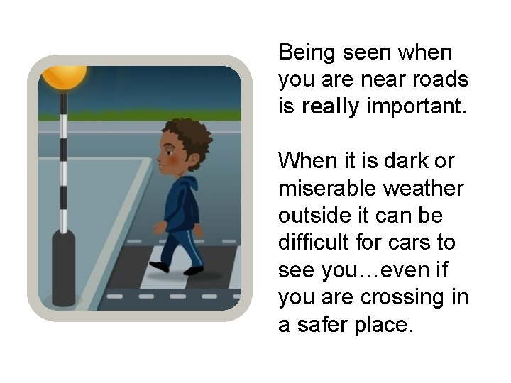 Being seen when you are near roads is really important. When it is dark