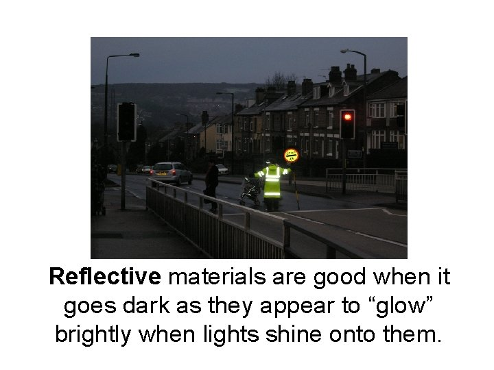 """Reflective materials are good when it goes dark as they appear to """"glow"""" brightly"""