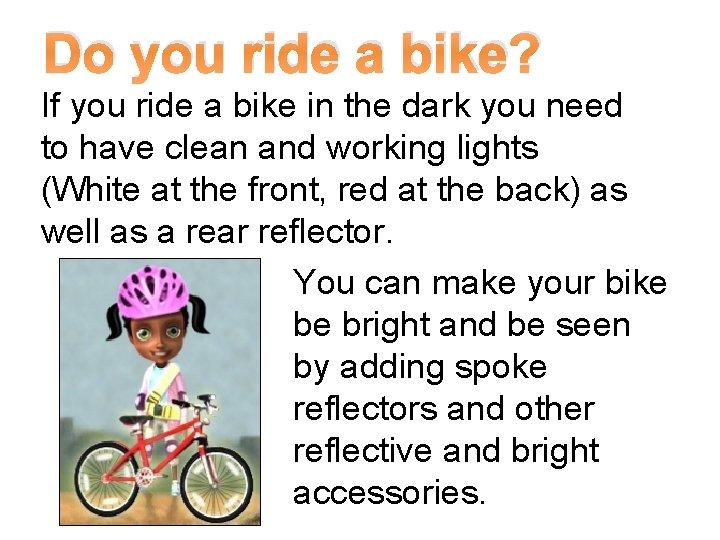 Do you ride a bike? If you ride a bike in the dark you