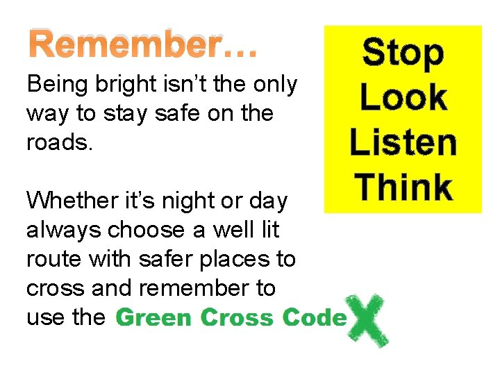 Remember… Being bright isn't the only way to stay safe on the roads. Whether