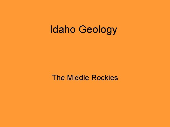 Idaho Geology The Middle Rockies