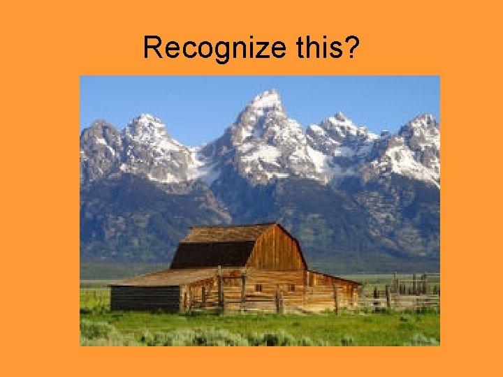 Recognize this?