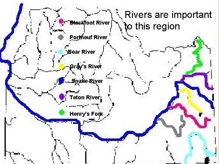 Blackfoot River Portneuf River Bear River Gray's River Snake River Teton River Henry's Fork
