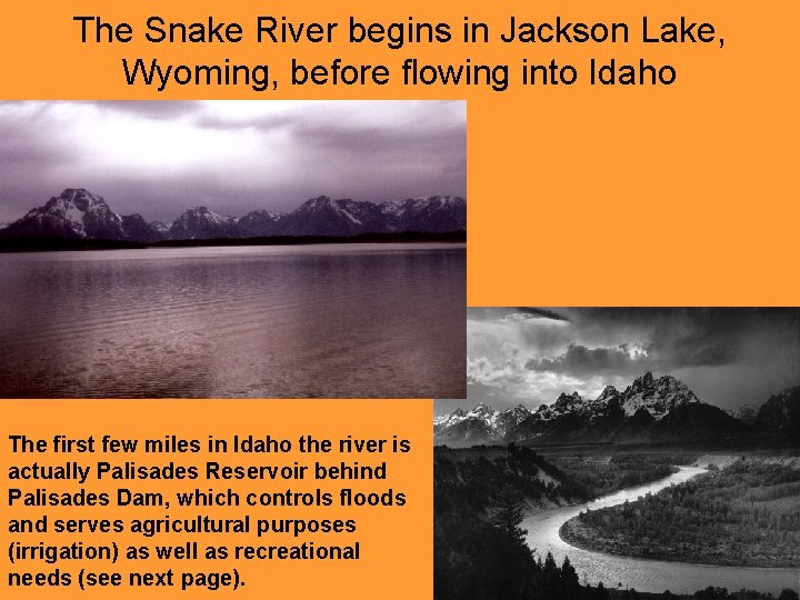 The Snake River begins in Jackson Lake, Wyoming, before flowing into Idaho The first