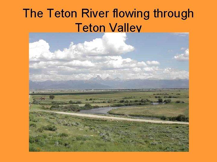 The Teton River flowing through Teton Valley