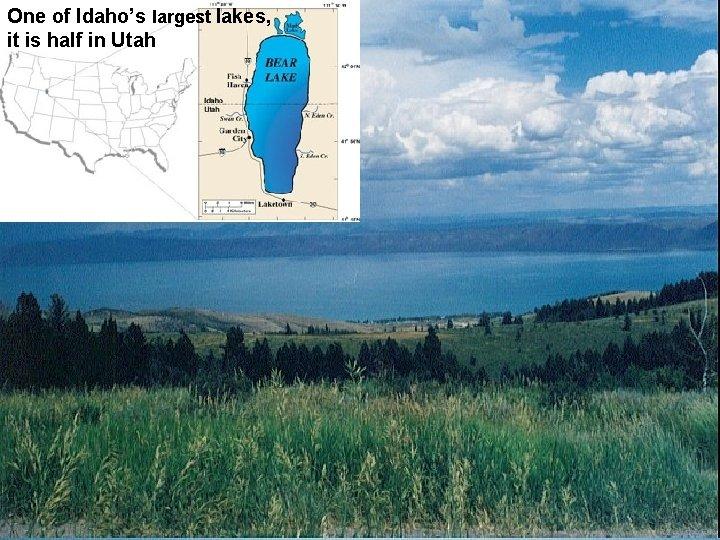 One of Idaho's largest lakes, it is half in Utah