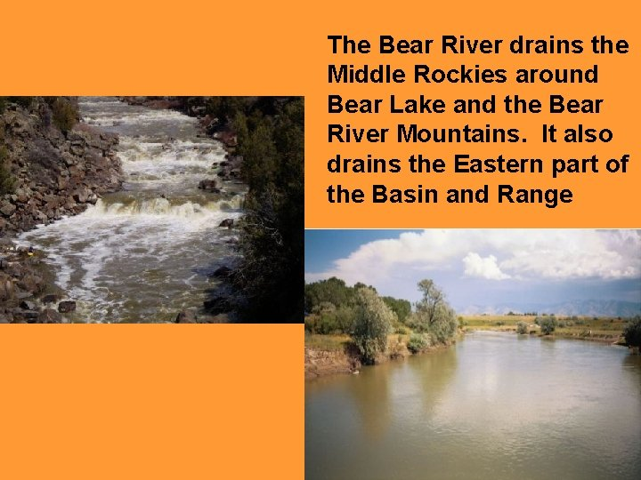 The Bear River drains the Middle Rockies around Bear Lake and the Bear River