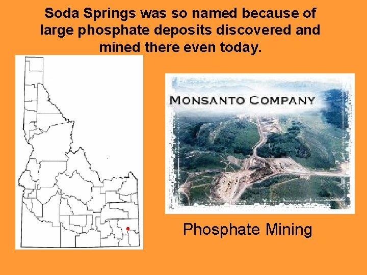 Soda Springs was so named because of large phosphate deposits discovered and mined there