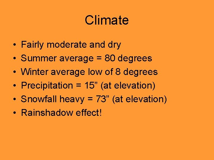 Climate • • • Fairly moderate and dry Summer average = 80 degrees Winter