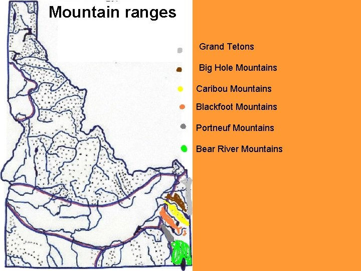 Mountain ranges Grand Tetons Big Hole Mountains Caribou Mountains Blackfoot Mountains Portneuf Mountains Bear