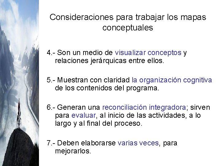 Consideraciones para trabajar los mapas conceptuales 4. - Son un medio de visualizar conceptos