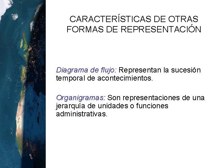 CARACTERÍSTICAS DE OTRAS FORMAS DE REPRESENTACIÓN o Diagrama de flujo: Representan la sucesión temporal