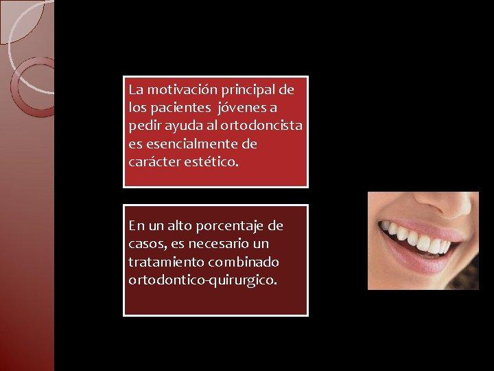 La motivación principal de los pacientes jóvenes a pedir ayuda al ortodoncista es esencialmente