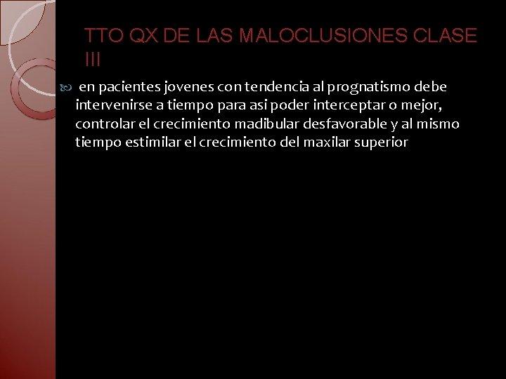 TTO QX DE LAS MALOCLUSIONES CLASE III en pacientes jovenes con tendencia al prognatismo