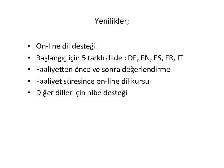 Yenilikler; • • • On-line dil desteği Başlangıç için 5 farklı dilde : DE,