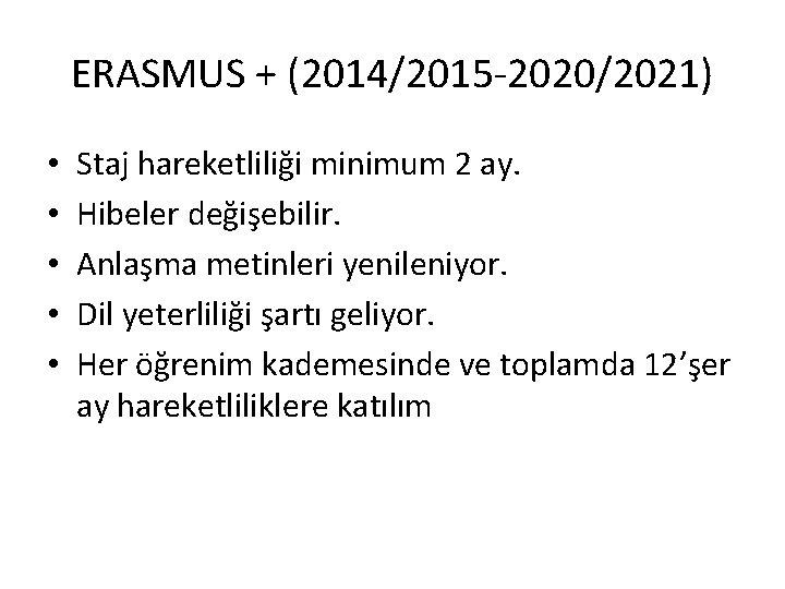 ERASMUS + (2014/2015 -2020/2021) • • • Staj hareketliliği minimum 2 ay. Hibeler değişebilir.