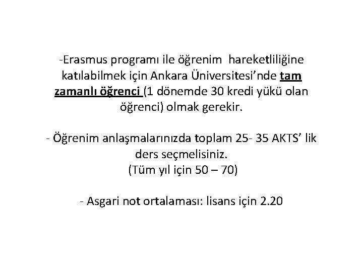 -Erasmus programı ile öğrenim hareketliliğine katılabilmek için Ankara Üniversitesi'nde tam zamanlı öğrenci (1 dönemde