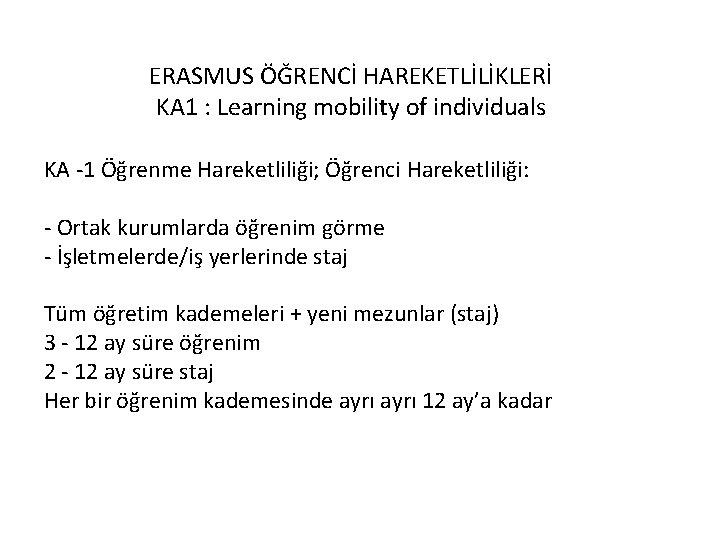ERASMUS ÖĞRENCİ HAREKETLİLİKLERİ KA 1 : Learning mobility of individuals KA -1 Öğrenme Hareketliliği;