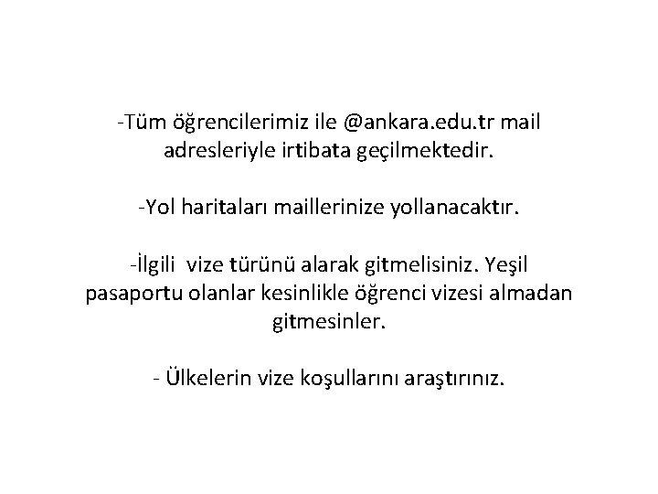 -Tüm öğrencilerimiz ile @ankara. edu. tr mail adresleriyle irtibata geçilmektedir. -Yol haritaları maillerinize yollanacaktır.