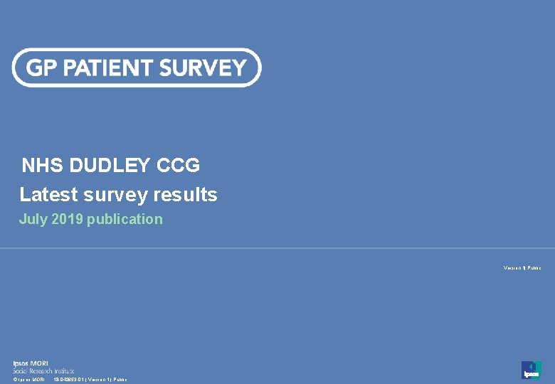 NHS DUDLEY CCG Latest survey results July 2019 publication Version 1  Public 1 ©