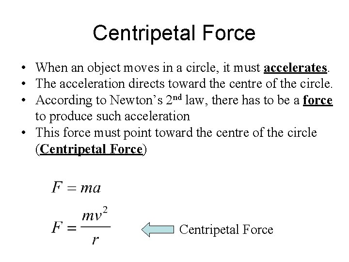 Centripetal Force • When an object moves in a circle, it must accelerates. •