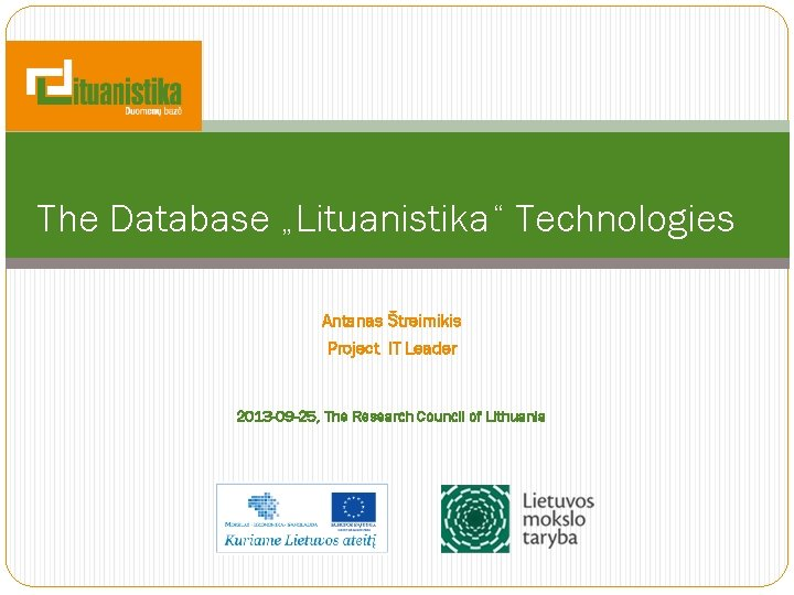 """The Database """"Lituanistika"""" Technologies Antanas Štreimikis Project IT Leader 2013 -09 -25, The Research"""