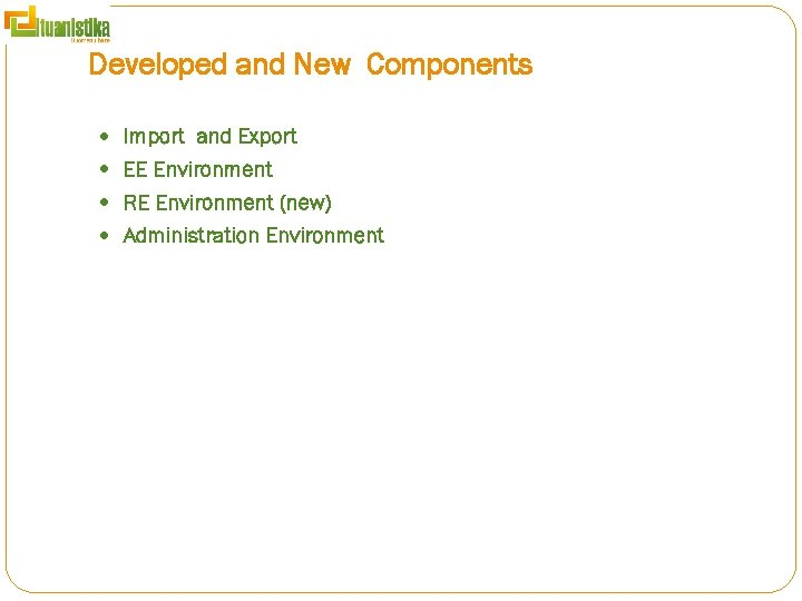 Developed and New Components Import and Export EE Environment RE Environment (new) Administration Environment