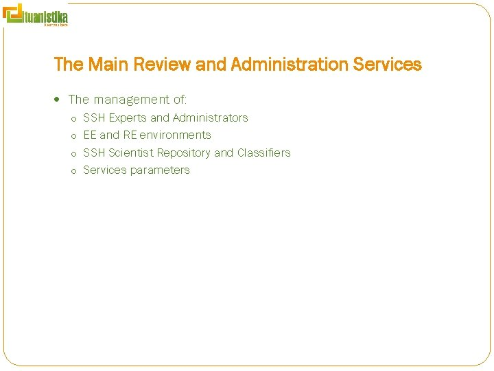 The Main Review and Administration Services The management of: o SSH Experts and Administrators