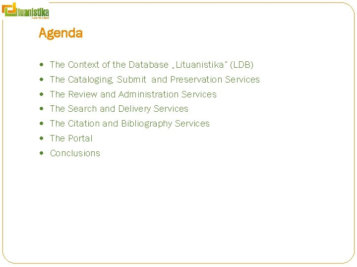 """Agenda The Context of the Database """"Lituanistika"""" (LDB) The Cataloging, Submit and Preservation Services"""