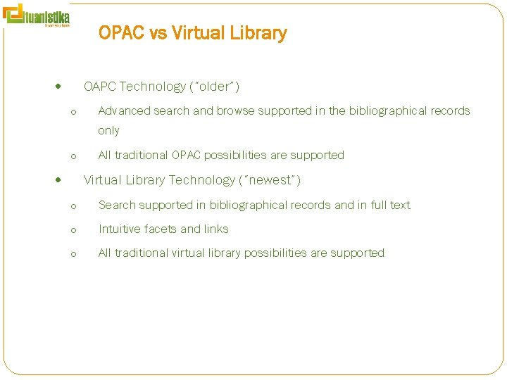 """OPAC vs Virtual Library OAPC Technology (""""older"""") o Advanced search and browse supported in"""