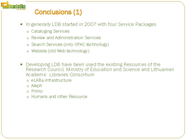 Conclusions (1) In generally LDB started in 2007 with four Service Packages: o Cataloging