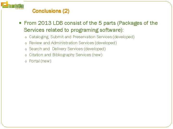 Conclusions (2) From 2013 LDB consist of the 5 parts (Packages of the Services