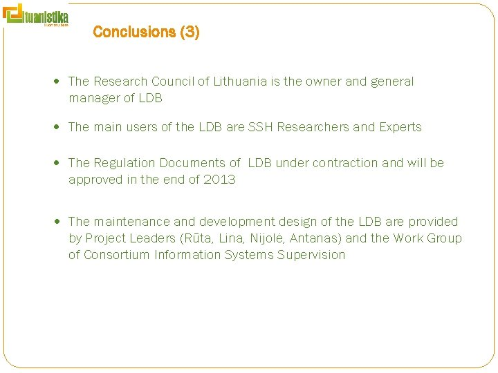 Conclusions (3) The Research Council of Lithuania is the owner and general manager of