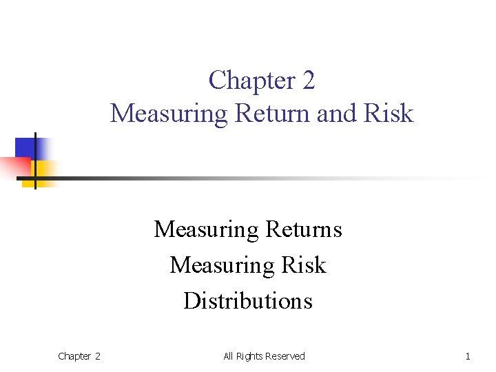 Chapter 2 Measuring Return and Risk Measuring Returns Measuring Risk Distributions Chapter 2 All