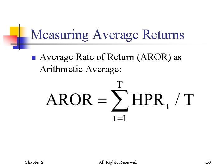 Measuring Average Returns n Average Rate of Return (AROR) as Arithmetic Average: Chapter 2