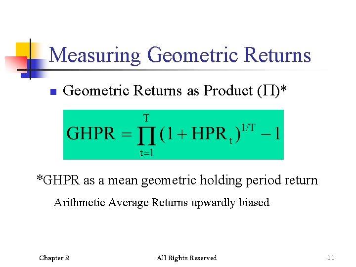Measuring Geometric Returns n Geometric Returns as Product (P)* *GHPR as a mean geometric