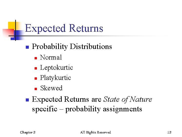 Expected Returns n Probability Distributions n n n Normal Leptokurtic Platykurtic Skewed Expected Returns