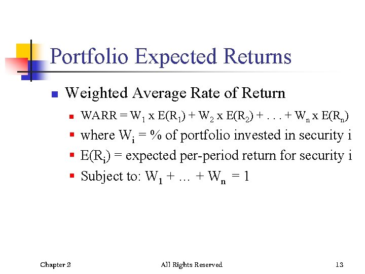 Portfolio Expected Returns n Weighted Average Rate of Return n WARR = W 1