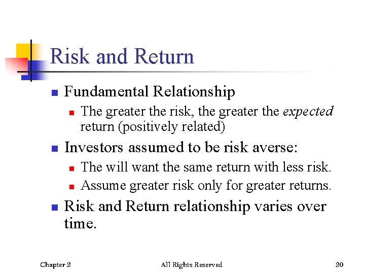 Risk and Return n Fundamental Relationship n n Investors assumed to be risk averse: