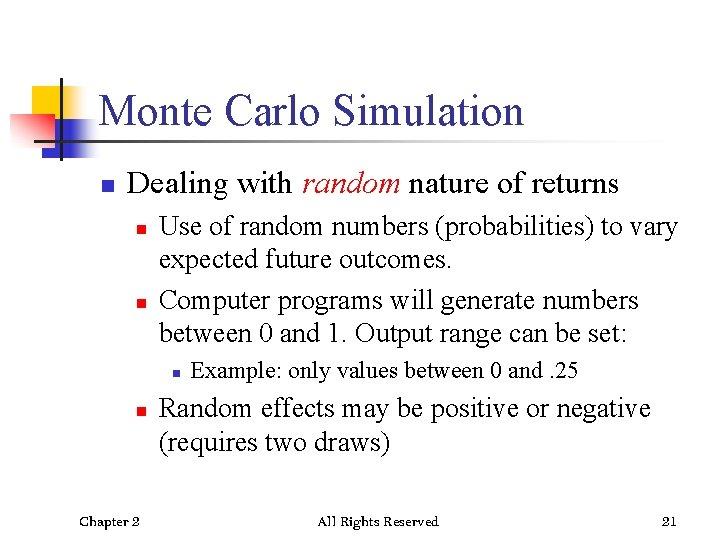 Monte Carlo Simulation n Dealing with random nature of returns n n Use of