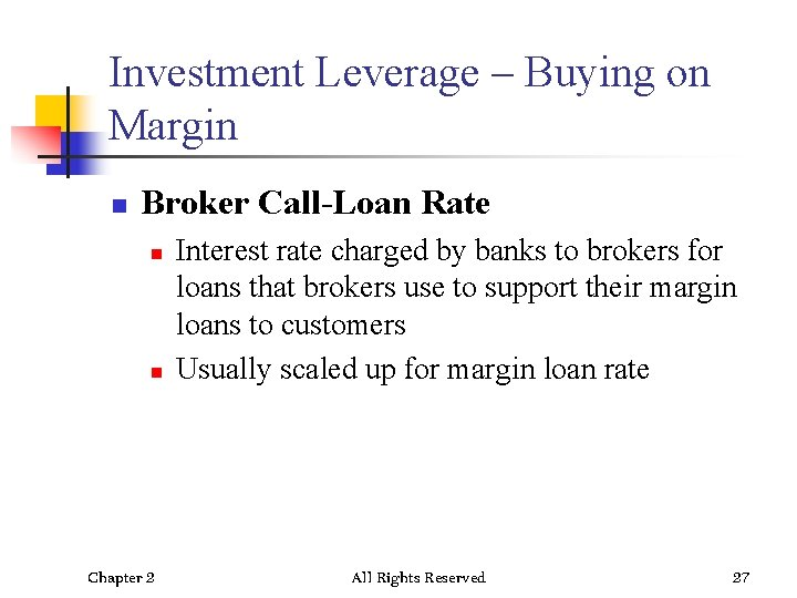 Investment Leverage – Buying on Margin n Broker Call-Loan Rate n n Chapter 2