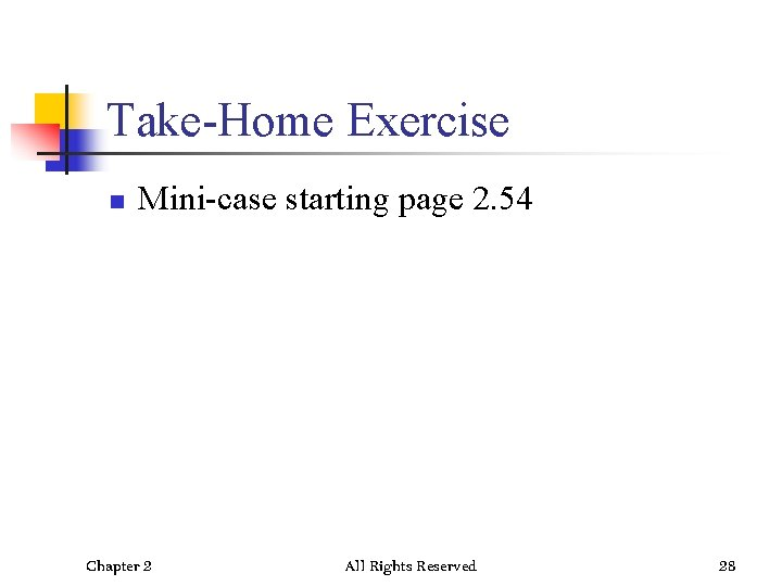 Take-Home Exercise n Mini-case starting page 2. 54 Chapter 2 All Rights Reserved 28